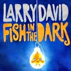 Fish In The Dark Broadway Comedy - Larry David